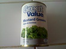 Great Value Brand Mustard , collard, or turnip in a can greens. Ate them just by simply warming them up, very good product!