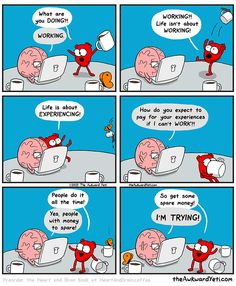 Heart and Brain argue about the importance and means of gaining new experiences.