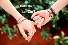 I always think should I let it go or hold on.🙇