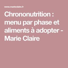 Chrononutrition : menu par phase et aliments à adopter - Marie Claire