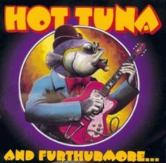 Image result for Hot Tuna And Furthermore