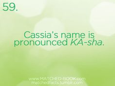 The Matched Trilogy isn't my fav series of books, but my whole life is a lie! I thought it was cas-SEE-a