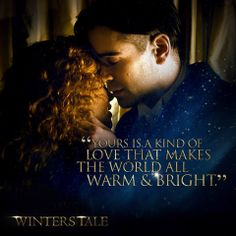 Winter's Tale (2014) Movie Quote #film Yours is a kind of love that makes the world all warm and bright.