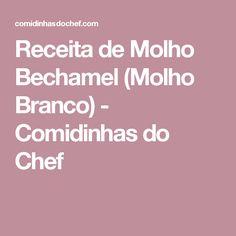 Receita de Molho Bechamel (Molho Branco) - Comidinhas do Chef