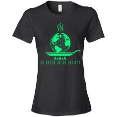 Global Warming Go Green Or Go Extinct Shirts For Men & Women
