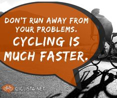 Don't run away from your problems. Cycling is much faster. Bicycle Quotes, Cycling Quotes, Humour Quotes, Funny Quotes, Awesome Quotes, Best Quotes, Bicycling, Everyone Knows, Running Away
