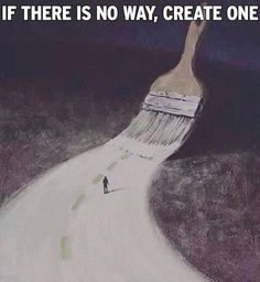 If there is no way, create one. -