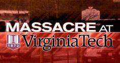 April 16, 2007 Shooting Massacre at Virginia Tech