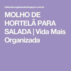 MOLHO DE HORTELÃ PARA SALADA | Vida Mais Organizada Recipies, Food And Drink, Low Carb, Lunch, Creem, Chutneys, Alice, Foods, Drinks