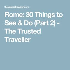 Rome: 30 Things to See & Do (Part 2) - The Trusted Traveller