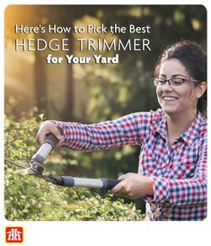 Properly trimmed hedges and bushes are essential to maintaining the curb appeal of your home. Here's How to choose the one that's best for your yard.