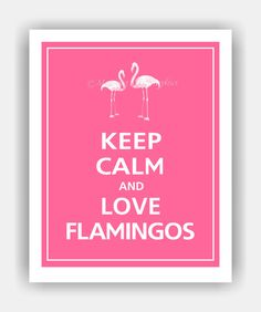 Keep Calm and LOVE FLAMINGOS Print 8x10 Color by PosterPop on Etsy, $10.95