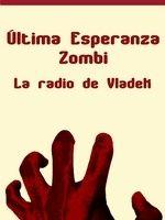 Última esperanza zombie: la radio de Vladek Una novela de #terror que recupera la esencia de los clásicos y juega con el deseo de supervivencia humano en condiciones extremas