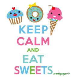 Keep Calm and eat sweets :)
