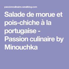 Salade de morue et pois-chiche à la portugaise - Passion culinaire by Minouchka