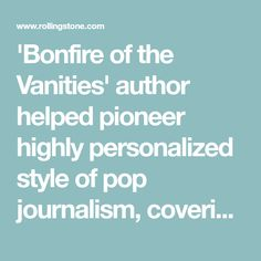 'Bonfire of the Vanities' author helped pioneer highly personalized style of pop journalism, covering everything from acid tests to astronauts