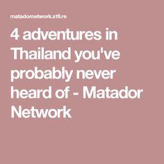 4 adventures in Thailand you've probably never heard of - Matador Network