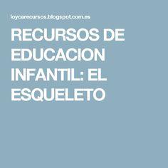 RECURSOS DE EDUCACION INFANTIL: EL ESQUELETO