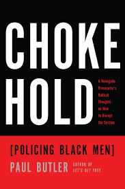 Choke Hold: Policing Black Men by Paul Butler