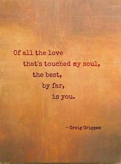 I have never felt anything like the love YOU bring my soul. Pure joy.