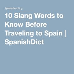 10 Slang Words to Know Before Traveling to Spain | SpanishDict