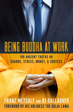 Being Buddha at Work - 5 Mantras for Your Workday I highly recommend this one! Definitely provides some great tips for making sure you are center in your work and much happier as well.