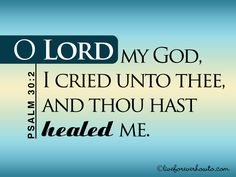VERSE TWO from GOD HEALED ME  To say that I cried to GOD is way beyond an understatement. I pleaded and bargained, I wept and sobbed, I shed many tears. I literally begged for my life.   When I suffered a severe pancreatic attack my GP was quite desperate to get me into the hospital. But by then I had come to rely on the Lord and it was Him I turned to. My GP visited me twice a day urging me to allow him to phone an ambulance to get me into the hospital.