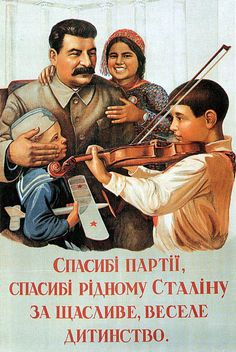 Stalin Propaganda Poster (1937) Caption reads:  'Thanks to the Party, Thanks to Dear Stalin for a Happy, Joyful Childhood'