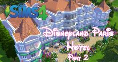 The Sims 4 - Disneyland Paris Hotel (Part 2) #sims4 #sims4cc #thesims4 #disney