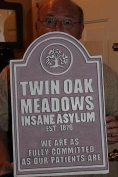 Static: Insane Asylum Sign HF member. I love the how perfectly carved this is (foam) and the humor!