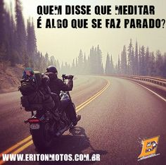 Quem disse que meditar é algo que se faz parado?  ----------------- Moto quote motorcycle frase pilotagem eriton motos