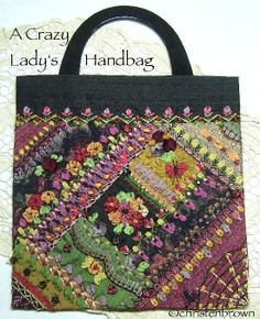 "A Crazy Lady's Handbag: this is a new class that I will be teaching. The bag starts with two panels that are ""crazy log cabin pieced"". Traditional embroidery stitches; thread and silk ribbon embroidery stitches;  silk ribbon and ribbonwork stitches and beaded stitches."
