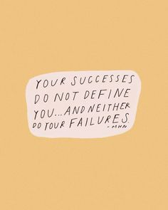 you successes do not define you and neither do your failures - motivational inspirational quotes Words Quotes, Bible Quotes, Wise Words, Wall Quotes, Bible Verses, Wise Sayings, Pretty Words, Cool Words, Beautiful Words