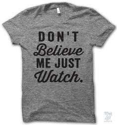 don't believe me just watch!