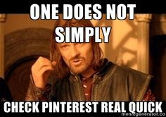 One does not simply Check pinterest real quick | … #meme #qotd #pinterest #onedoesnotsimply