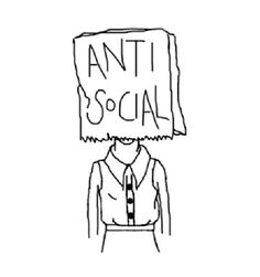 I'm not antisocial, I am selectively social.