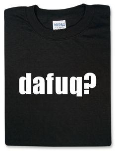 dafuq :: ThinkGeek - I hear this too much around my house with 2 teenage ethnic boys.  ;)