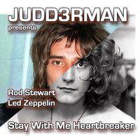 Stay With Me Heartbreaker (Rod Stewart, Led Zeppelin) by JuDD3rMan
