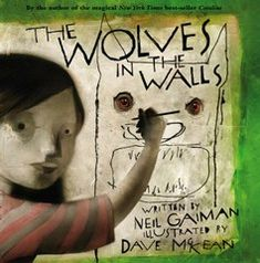 Picture book, Wolves in the Walls, by Neil Gaiman, ill. by Dave McKean Dave Mckean, Neil Gaiman, Coraline, Great Books, My Books, Teen Books, Wall Writing, Writing Ideas, Halloween Books