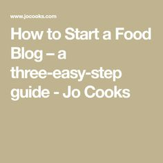 How to Start a Food Blog – a three-easy-step guide - Jo Cooks
