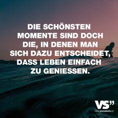 """Visual Statements®️️ Sprüche/ Zitate/ Quotes/ Leben/ """"DIE SCHÖNSTEN MOMENTE SIND DOCH DIE, IN DENEN MAN SICH DAZU ENTSCHEIDET, DASS LEBEN EINFACH ZU GENIESSEN."""""""