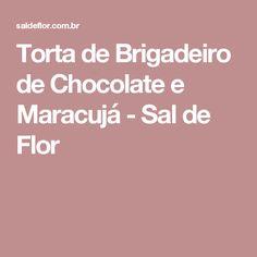 Torta de Brigadeiro de Chocolate e Maracujá - Sal de Flor