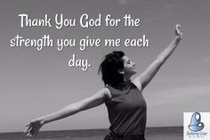 for the strength you give me each day. Monday Quotes, Thank You God, Each Day, Verses, Qoutes, Prayers, Give It To Me, Strength, Bible