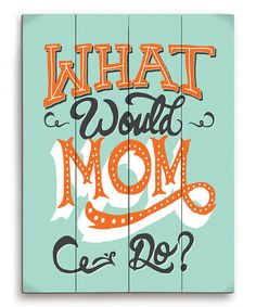 Look at this #zulilyfind! Teal 'What Would Mom Do' Wood Wall Art #zulilyfinds