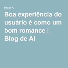 Boa experiência do usuário é como um bom romance | Blog de AI