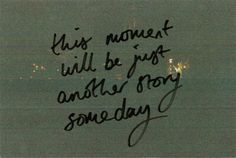 this moment will be just another story someday quotes quote words word saying sayings sadness love lovers perks of being a wallflower Motivacional Quotes, Movie Quotes, Life Quotes, 2015 Quotes, Pain Quotes, Youth Quotes, Quotable Quotes, Attitude Quotes, The Words