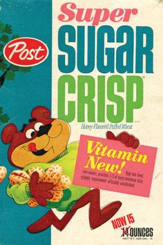 "I remember when cereal advertised the sugar in them......and later changed it to Super ""Golden"" Crisp."