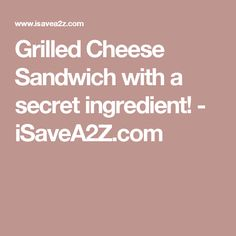 Grilled Cheese Sandwich with a secret ingredient! - iSaveA2Z.com
