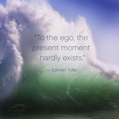 """To the ego, the present moment hardly exists."" - Eckhart Tolle Visit the page below to receive free Present Moment Reminders in your email. http://bit.ly/EckhartPMR #PresentMomentReminder"