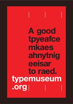 """A good typeface makes anything easier to read"" a very cool poster, set in Helvetica, for the typemusueam.org floating around the inter webs."